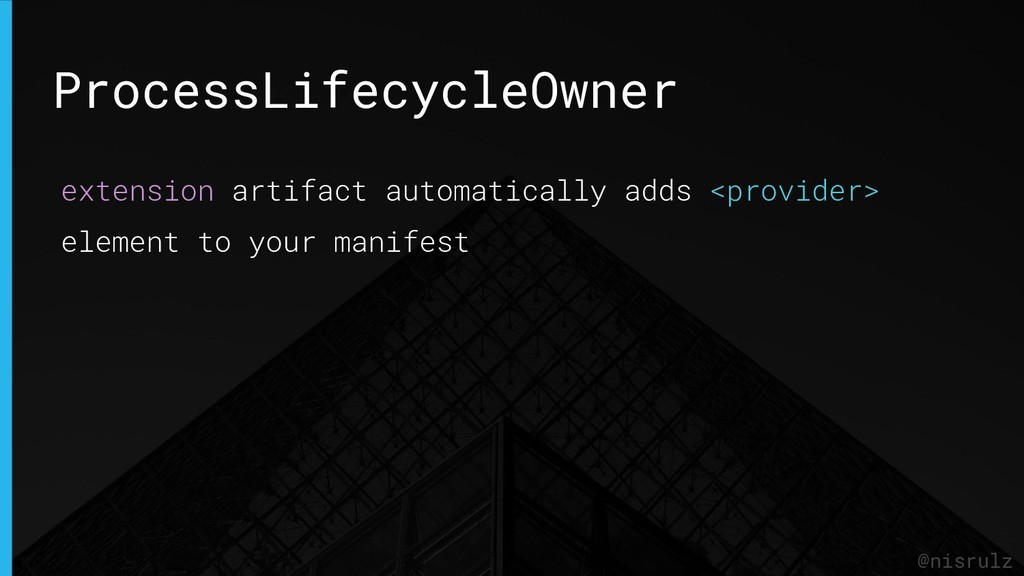 ProcessLifecycleOwner @nisrulz extension artifa...