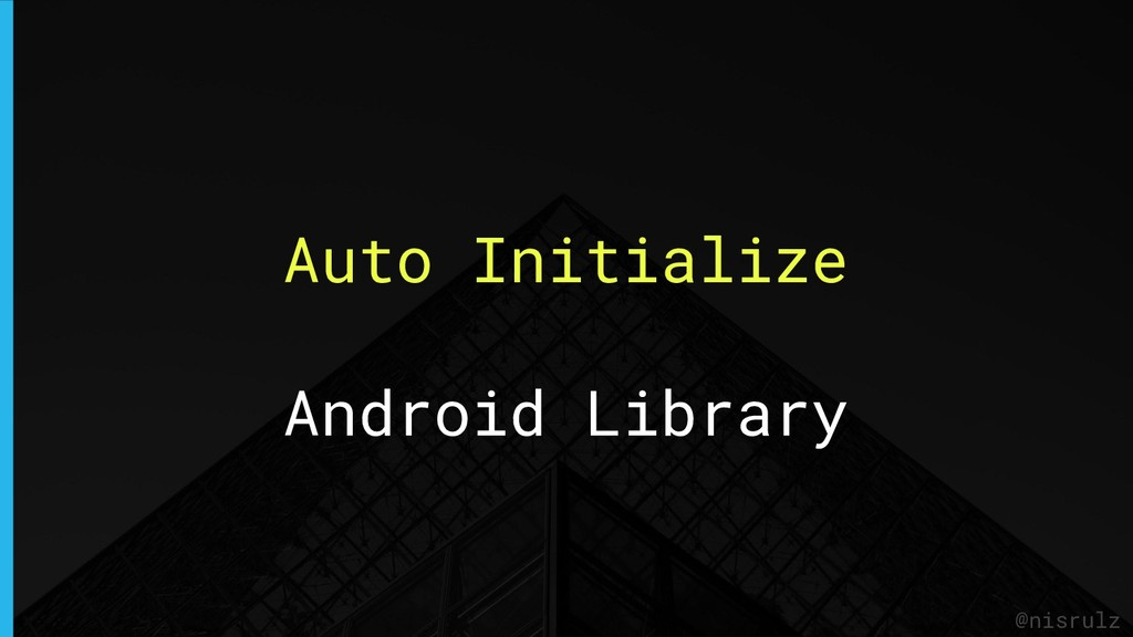 Auto Initialize Android Library @nisrulz