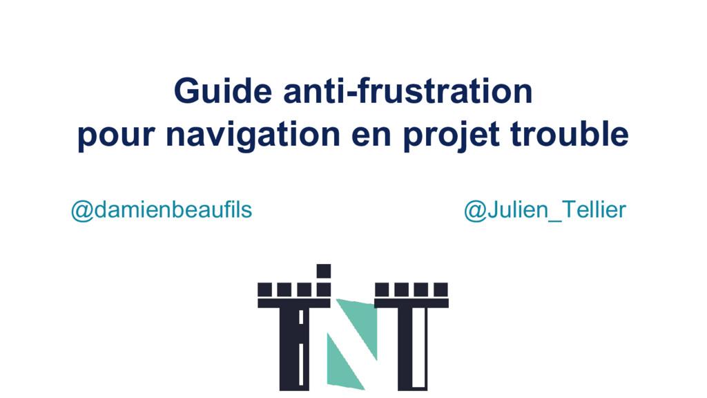 Guide anti-frustration pour navigation en proje...