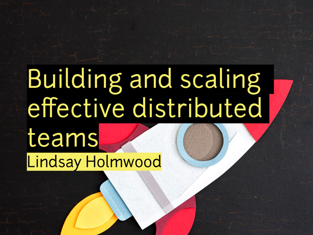 Building and scaling effective distributed teams...