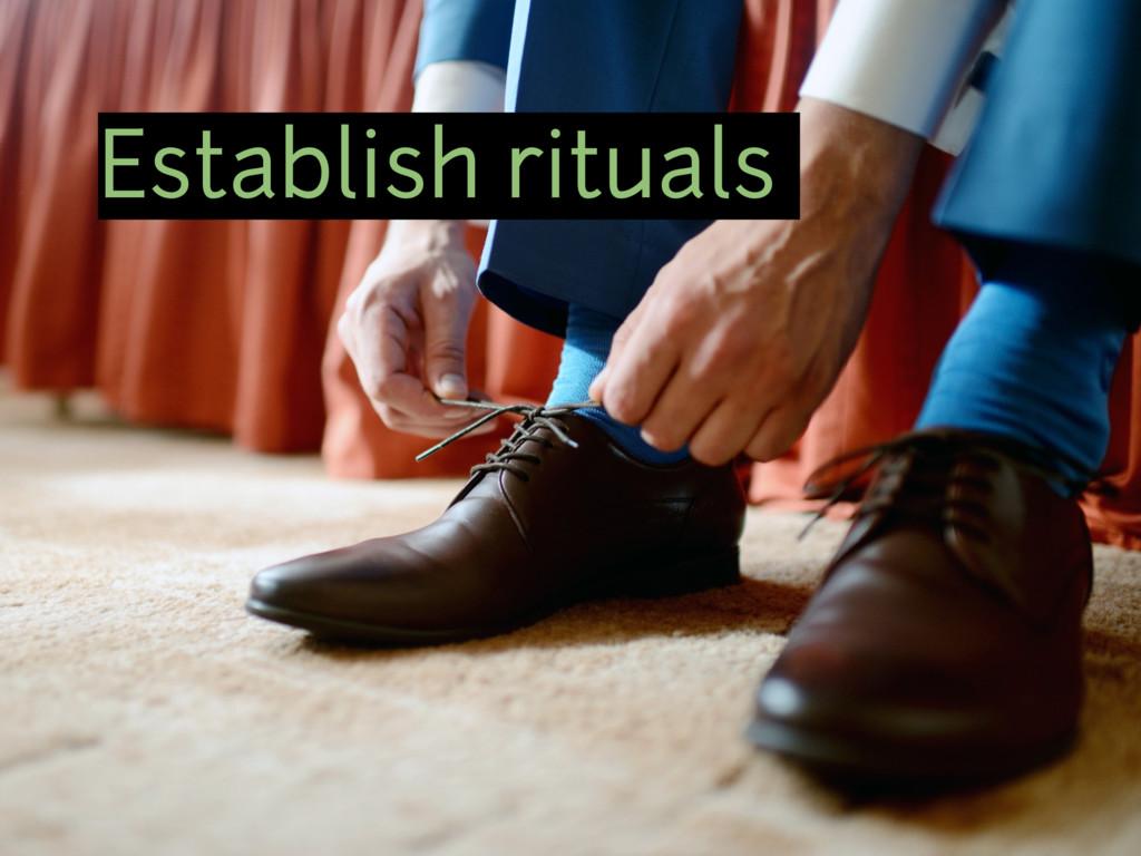 Establish rituals