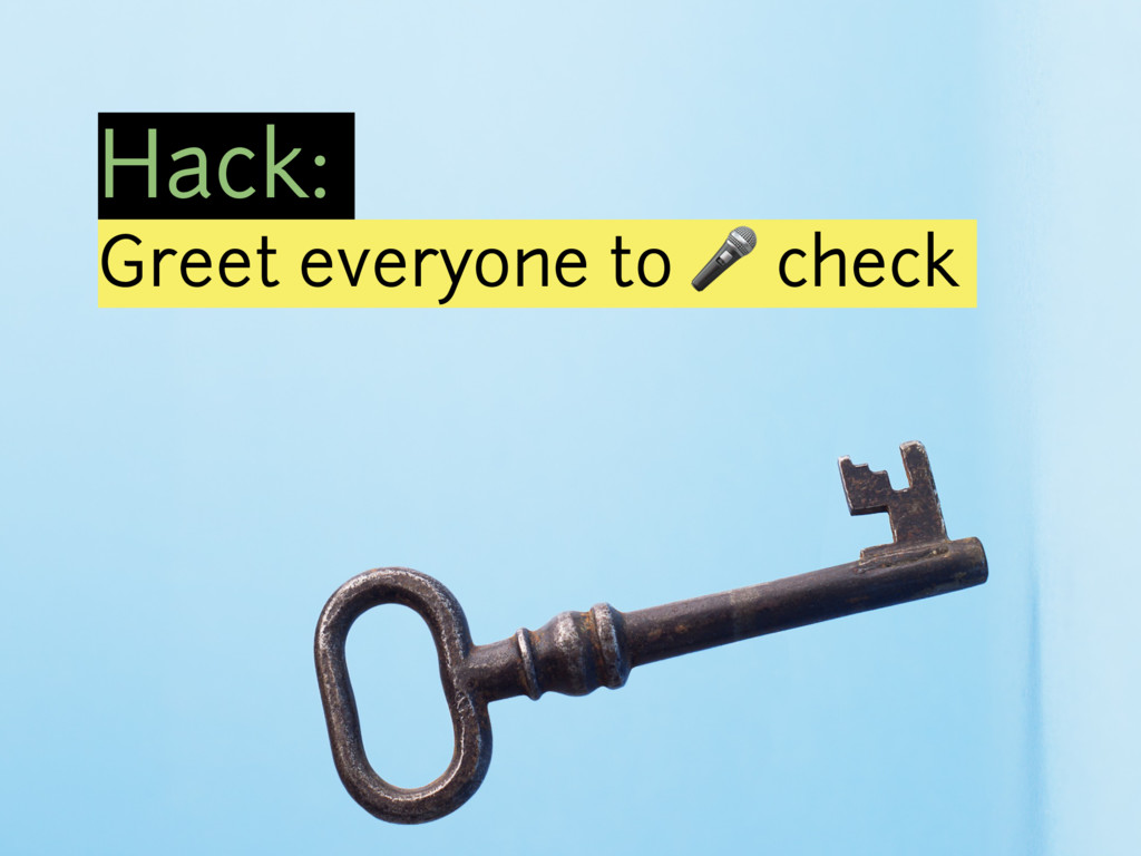 Hack: Greet everyone to  check