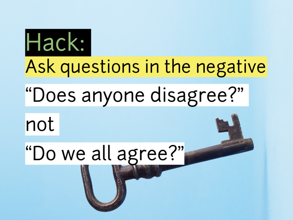 """Hack: Ask questions in the negative """"Does anyon..."""