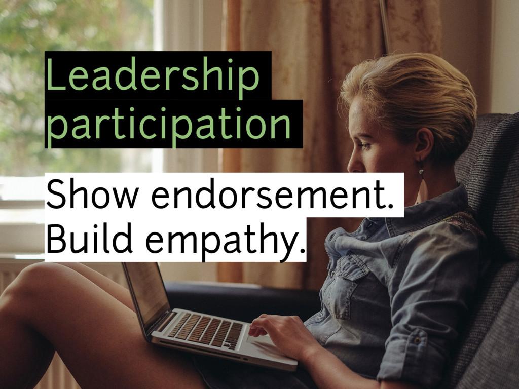Leadership participation Show endorsement. Buil...