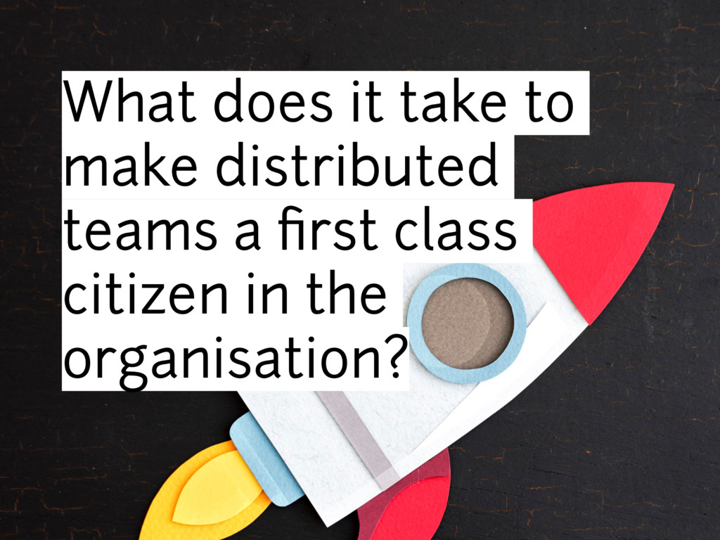 What does it take to make distributed teams a fi...