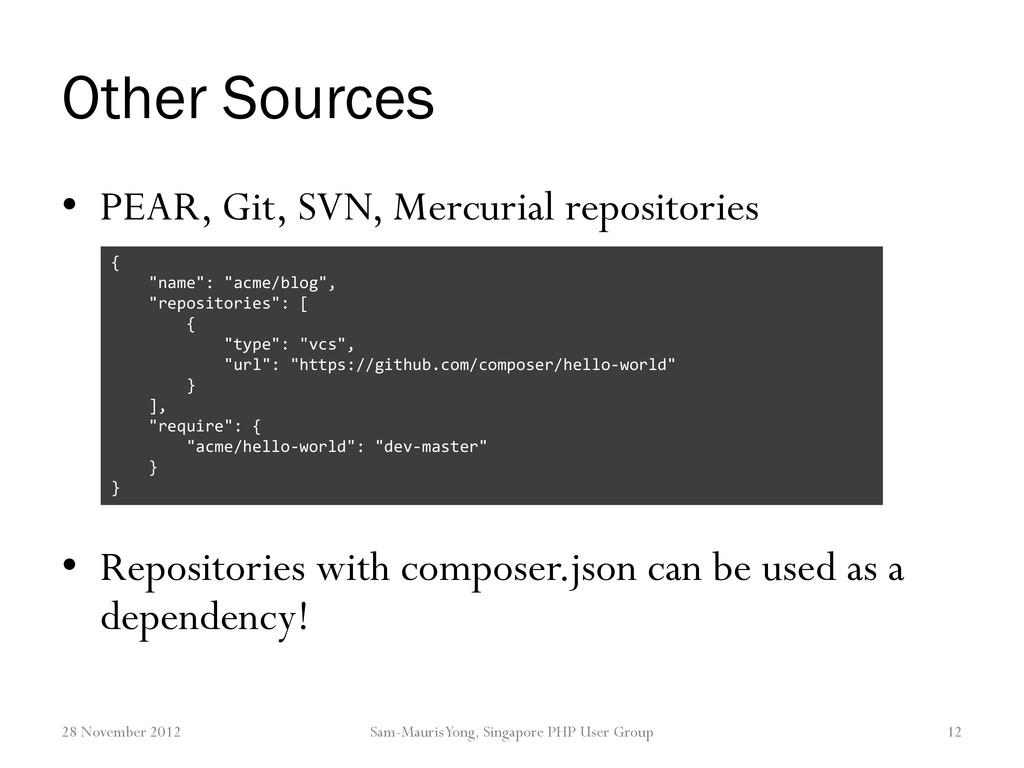 Other Sources • PEAR, Git, SVN, Mercurial repos...