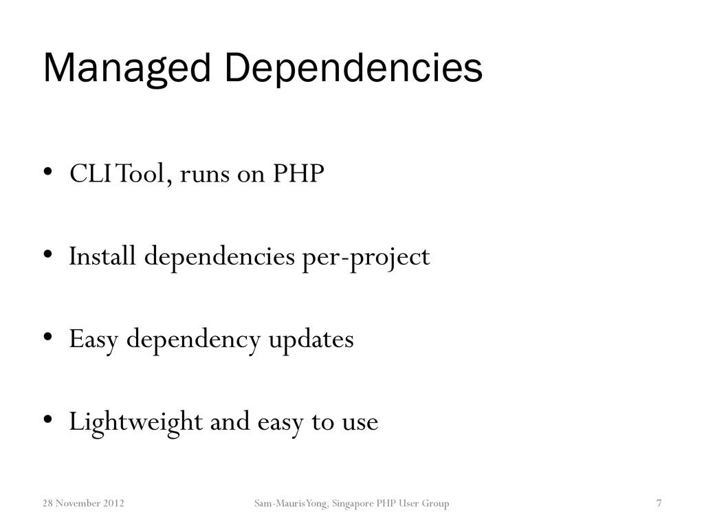 Managed Dependencies • CLI Tool, runs on PHP • ...