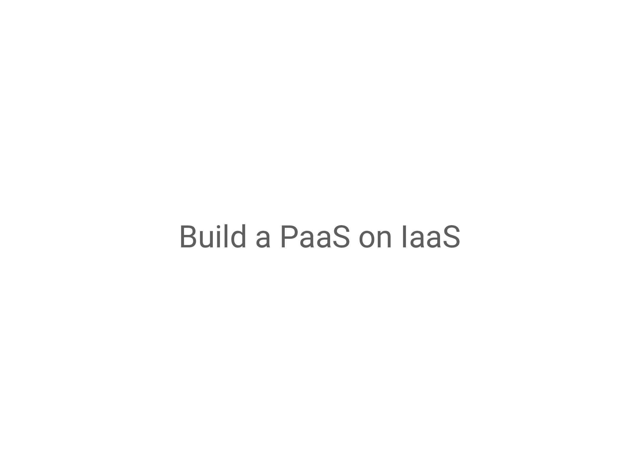 Build a PaaS on IaaS