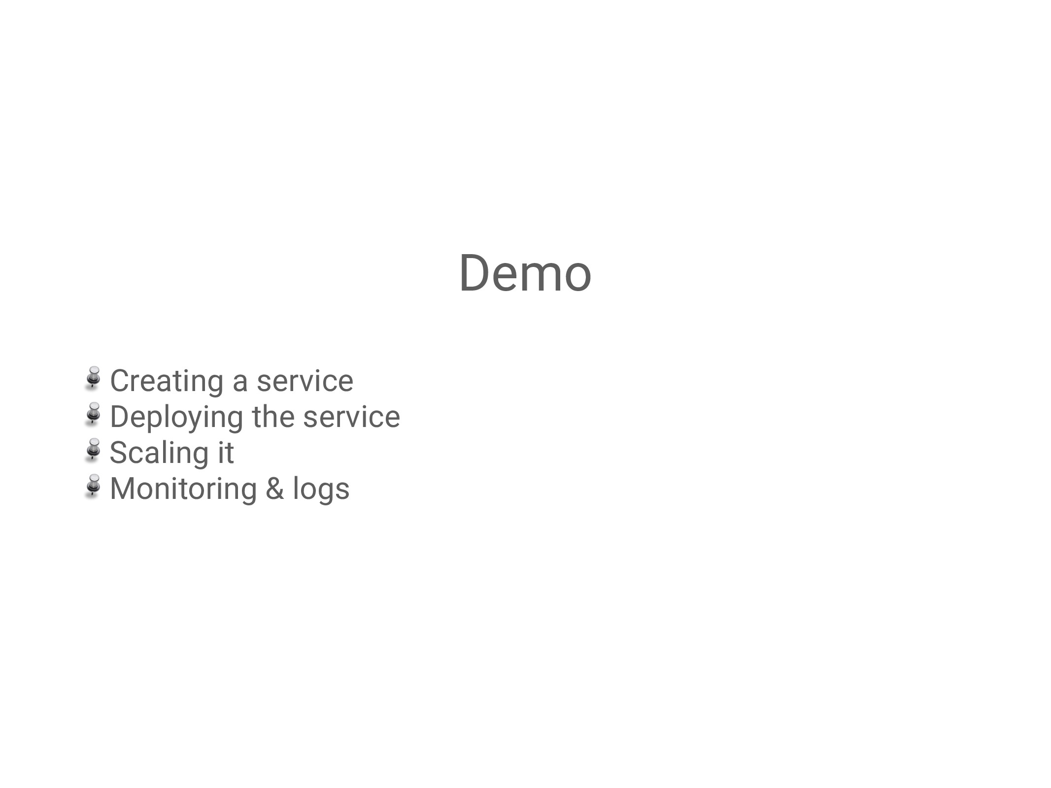 Demo Creating a service Deploying the service S...