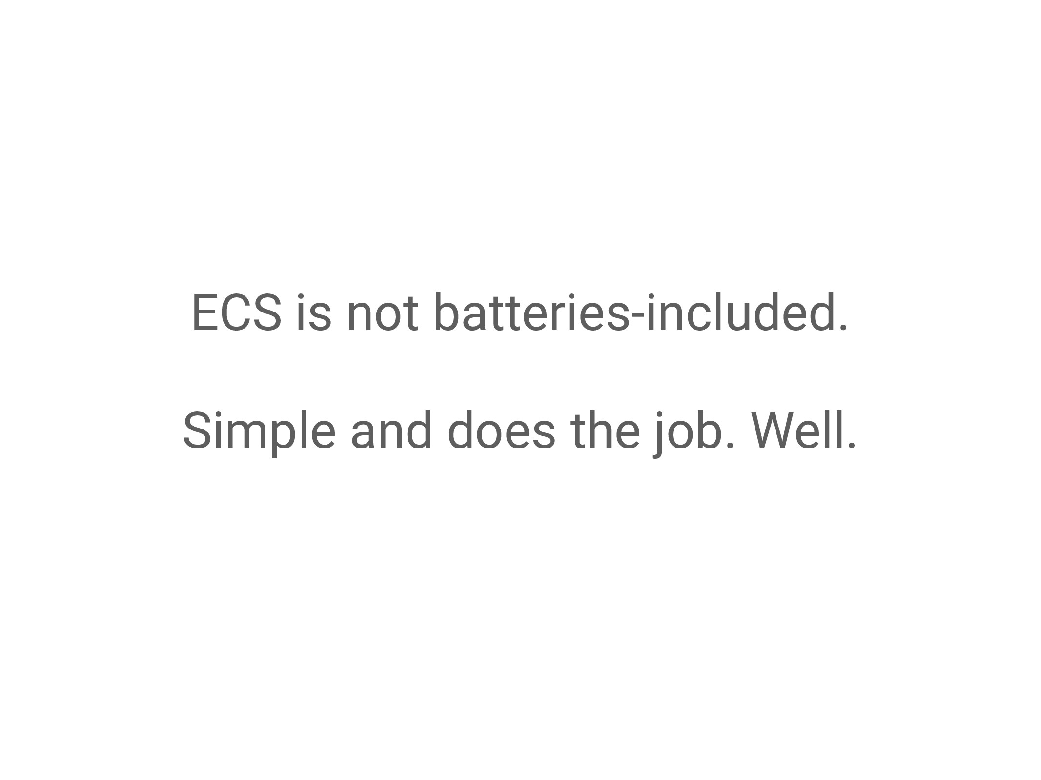 ECS is not batteries-included. Simple and does ...