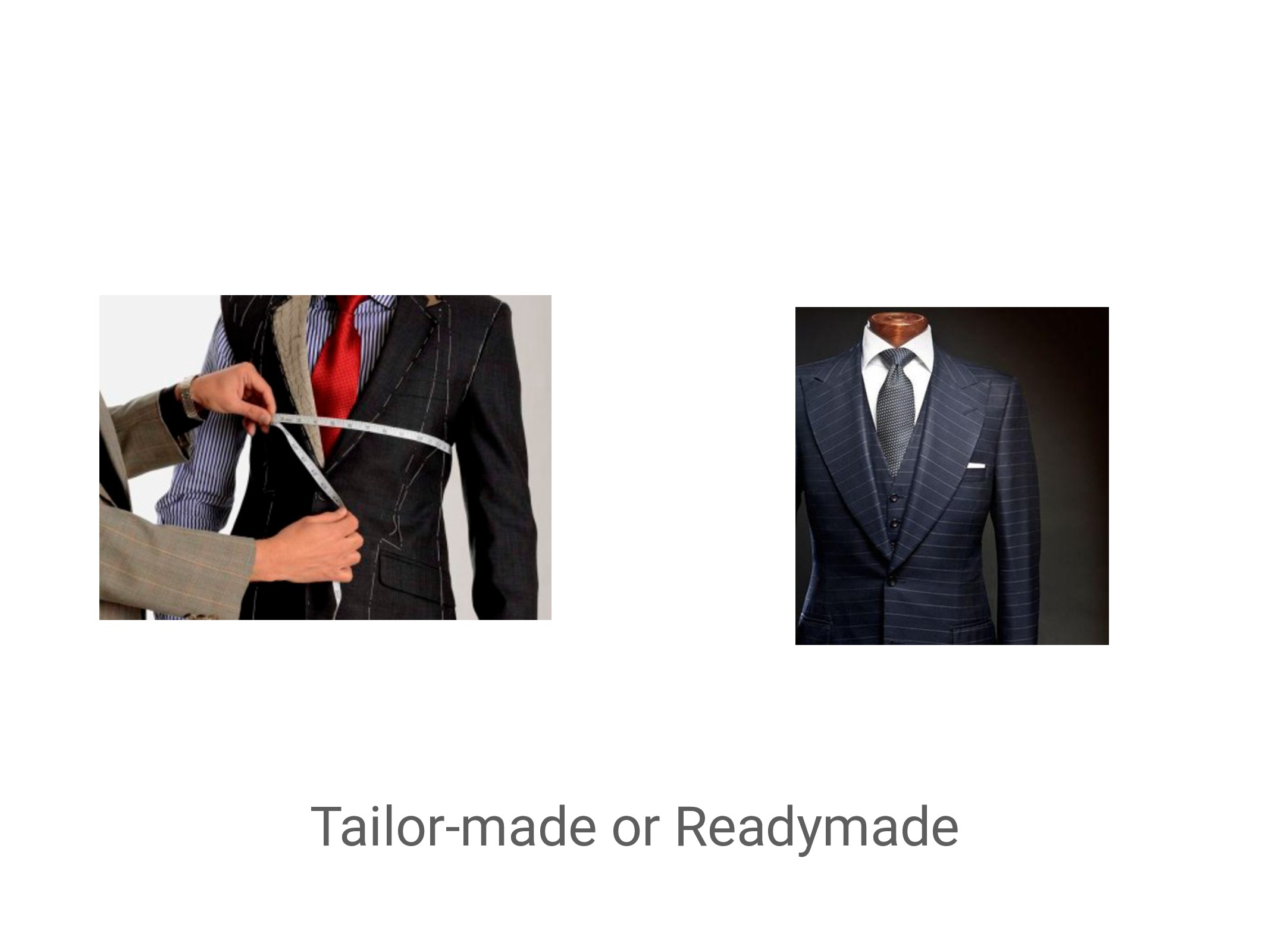 Tailor-made or Readymade