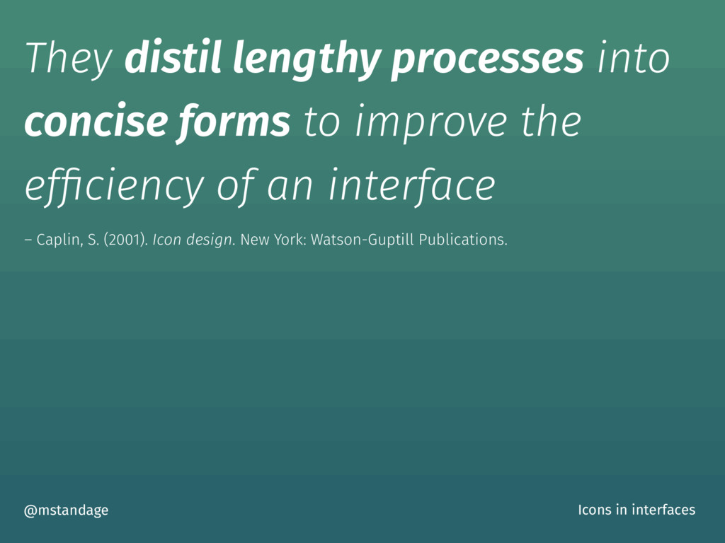 They distil lengthy processes into concise form...
