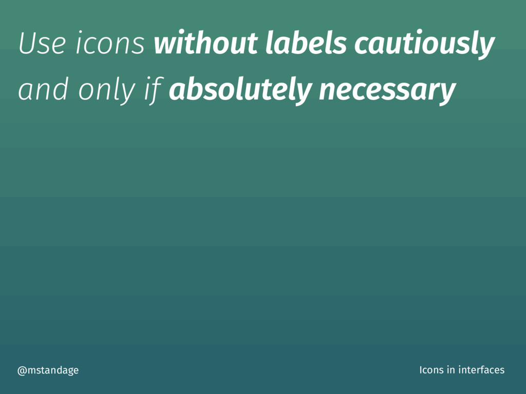 Use icons without labels cautiously and only if...