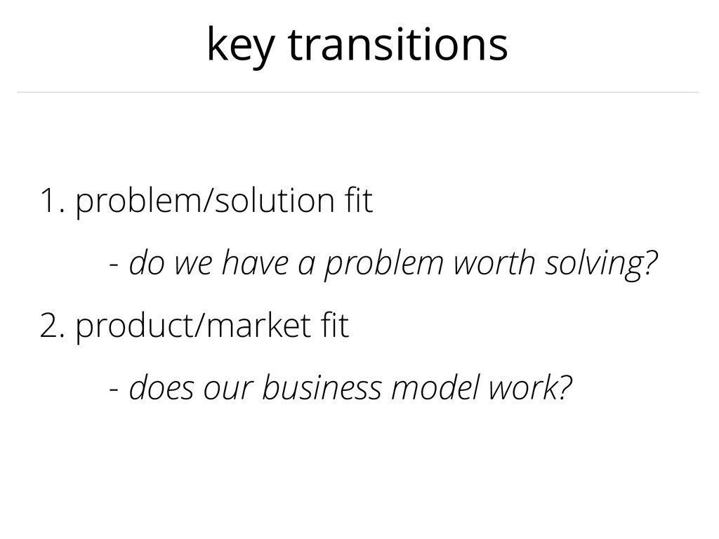 key transitions 1. problem/solution fit - do we ...