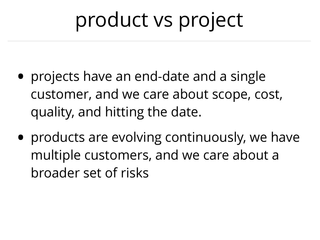 product vs project • projects have an end-date ...
