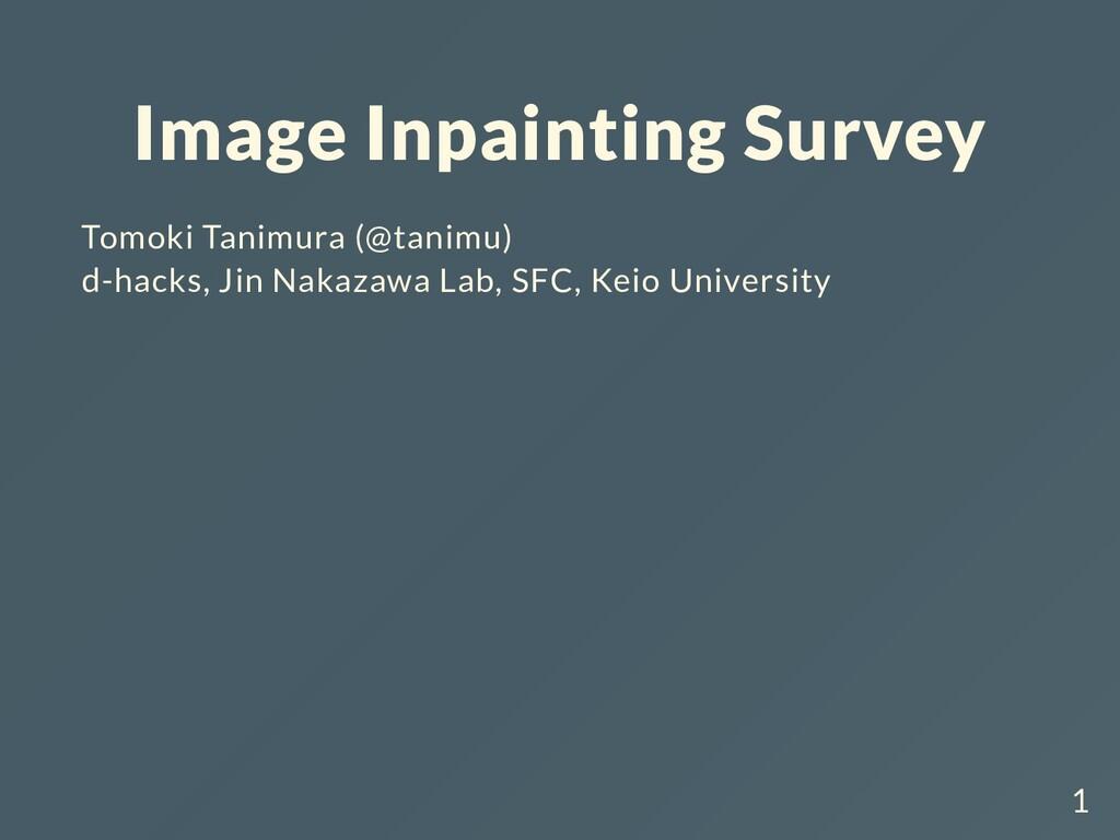 Image Inpainting Survey Tomoki Tanimura (@tanim...