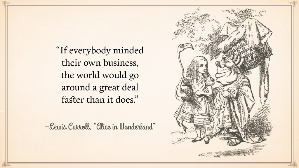 """–Lewis Carroll, """"Alice in Wonderland"""" """"If every..."""