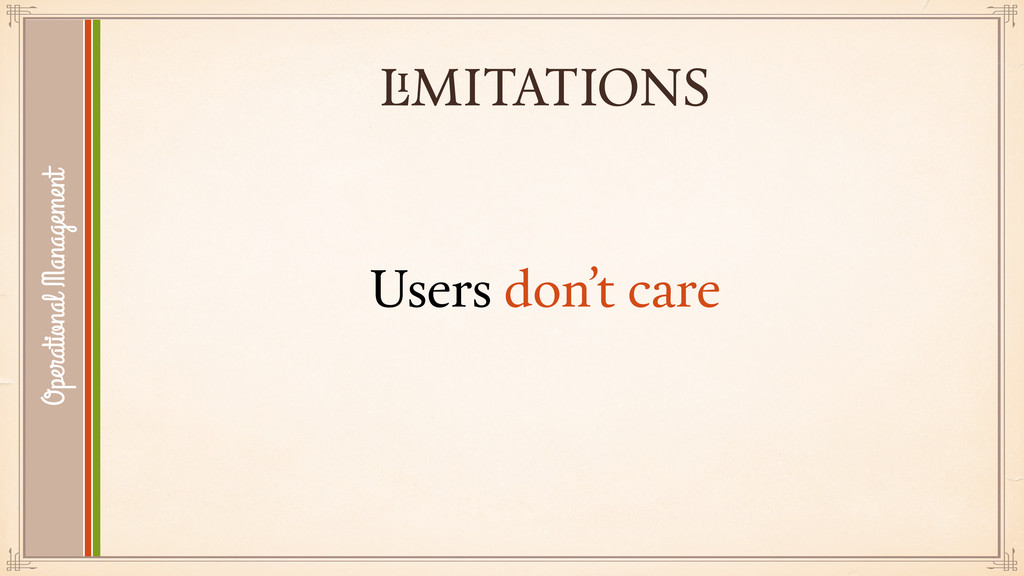 LIMITATIONS Users don't care Operational Manage...