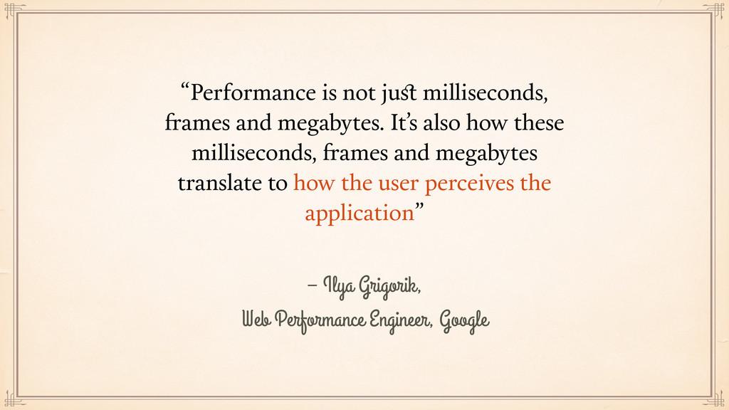– Ilya Grigorik, Web Performance Engineer, Goog...