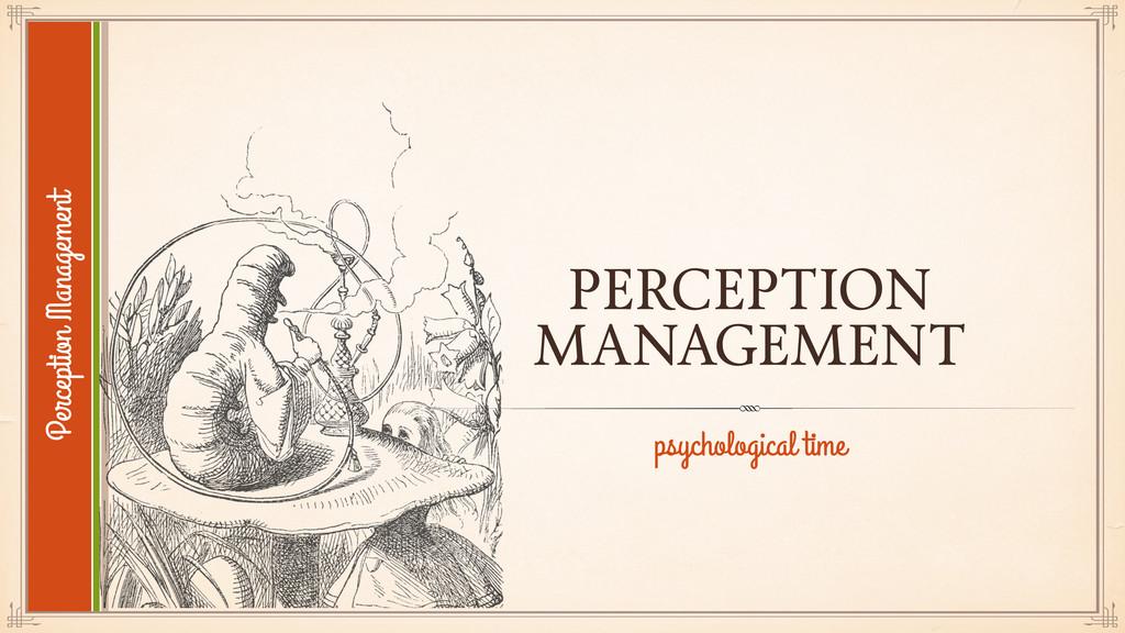 PERCEPTION MANAGEMENT psychological time Percep...