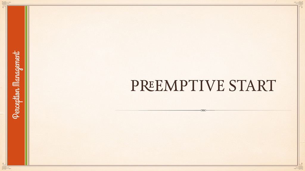 Perception Management PREEMPTIVE START