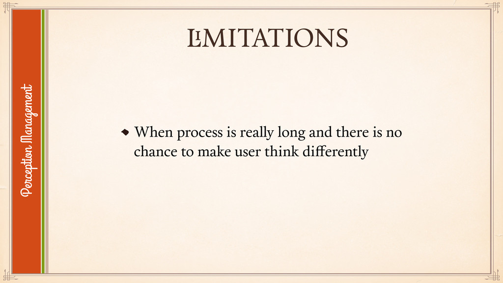 LIMITATIONS When process is really long and the...