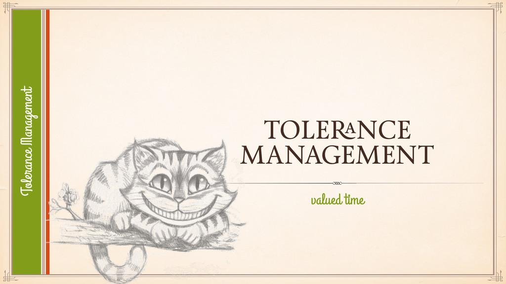 TOLERANCE MANAGEMENT valued time Tolerance Mana...