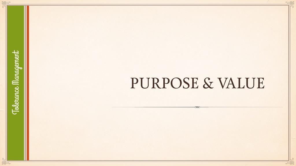 PURPOSE & VALUE Tolerance Management