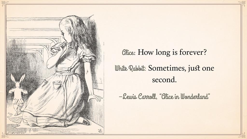 "–Lewis Carroll, ""Alice in Wonderland"" Alice: Ho..."