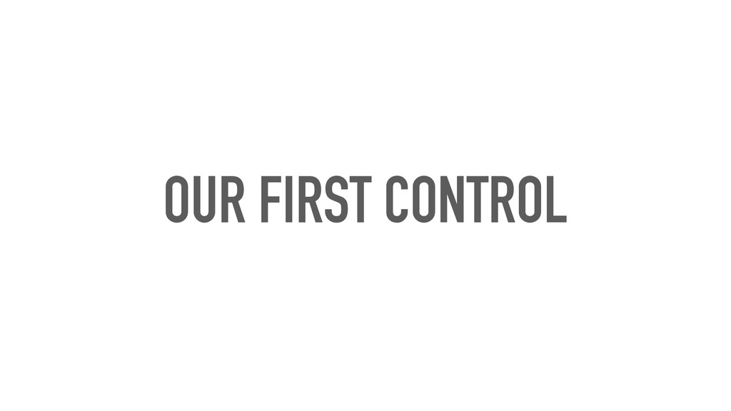OUR FIRST CONTROL