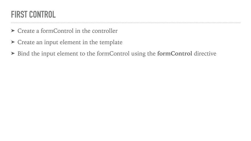 FIRST CONTROL ➤ Create a formControl in the con...