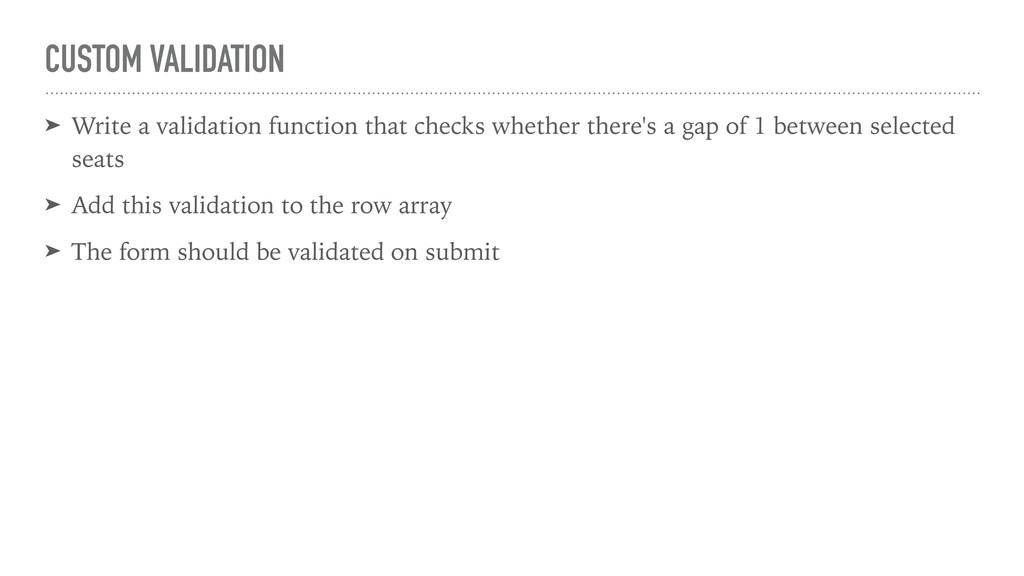CUSTOM VALIDATION ➤ Write a validation function...