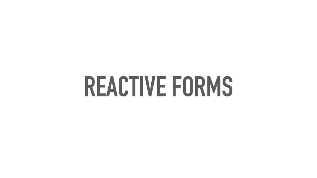 REACTIVE FORMS