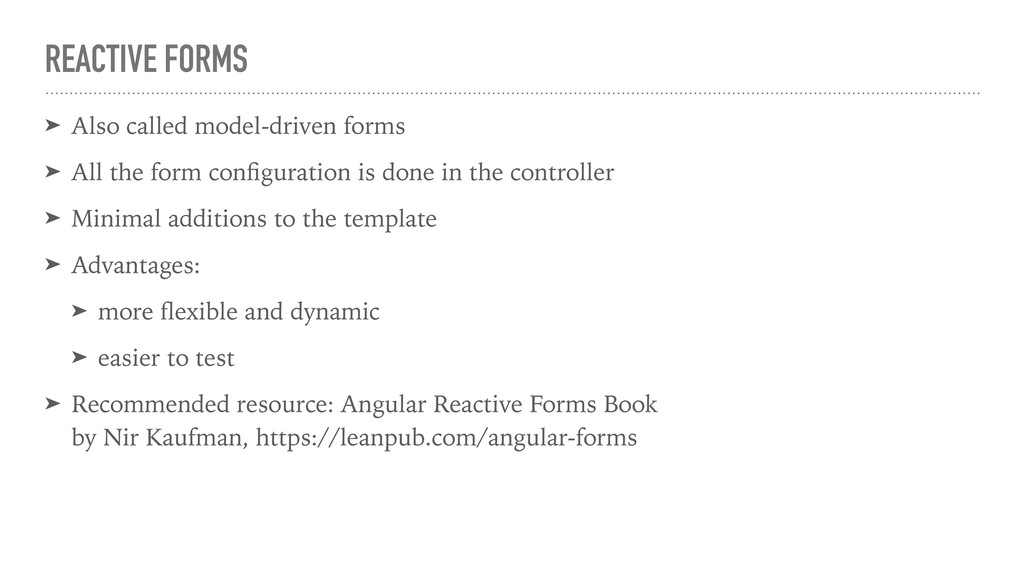 REACTIVE FORMS ➤ Also called model-driven forms...