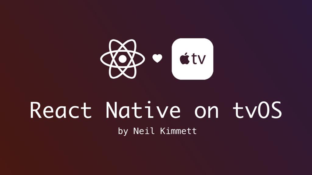 React Native on tvOS by Neil Kimmett