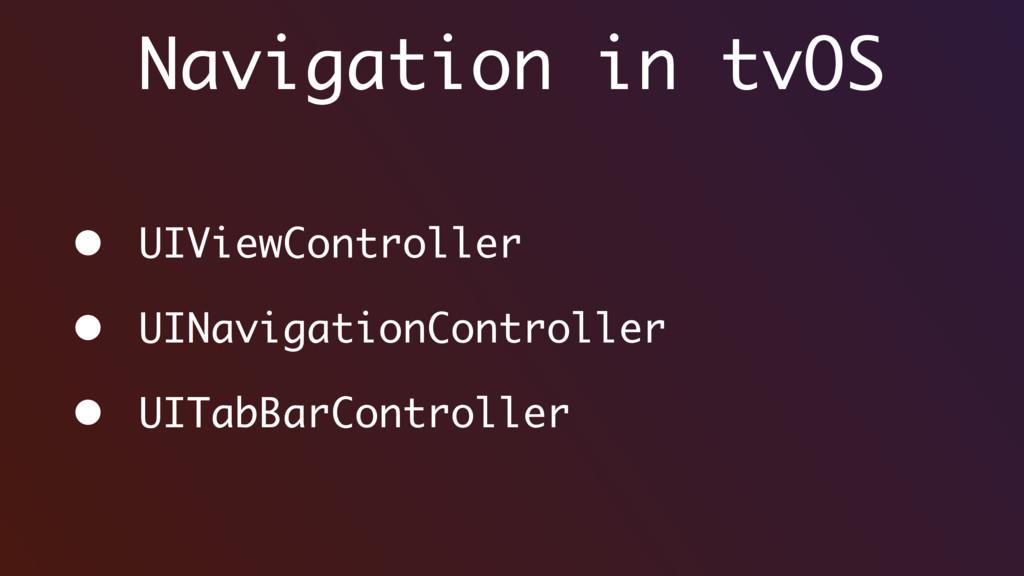 Navigation in tvOS • UIViewController • UINavig...