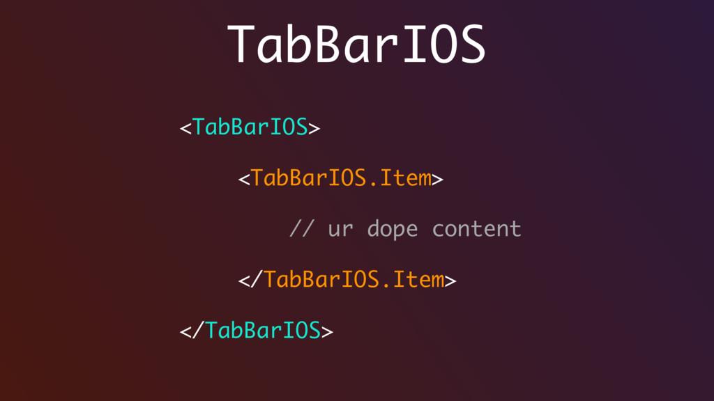 TabBarIOS <TabBarIOS> <TabBarIOS.Item> // ur do...