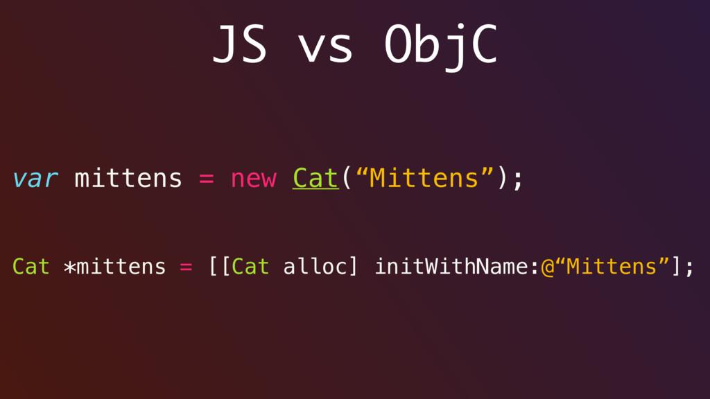 """JS vs ObjC var mittens = new Cat(""""Mittens""""); Ca..."""