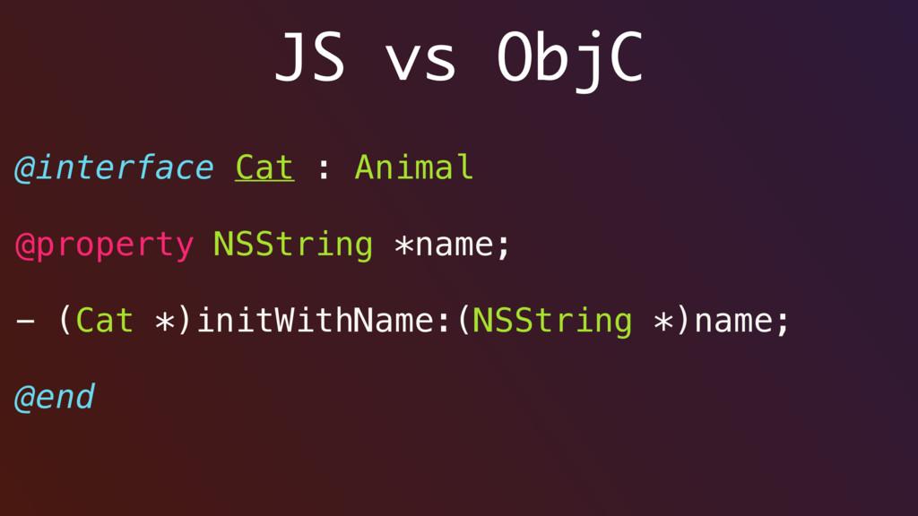 JS vs ObjC @interface Cat : Animal @property NS...