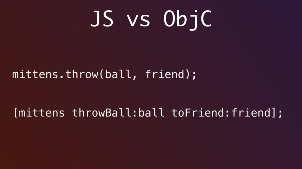 JS vs ObjC mittens.throw(ball, friend); [mitten...