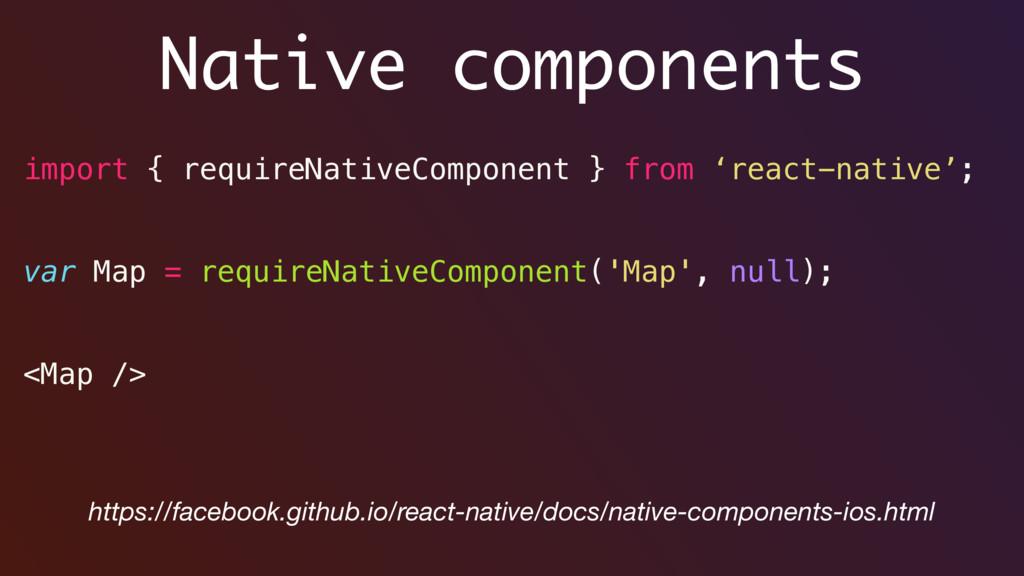Native components import { requireNativeCompone...