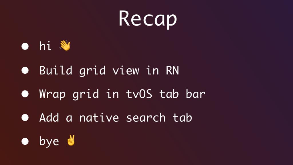 Recap • hi  • Build grid view in RN • Wrap grid...