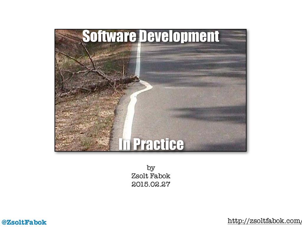 @ZsoltFabok by Zsolt Fabok 2015.02.27 Software ...