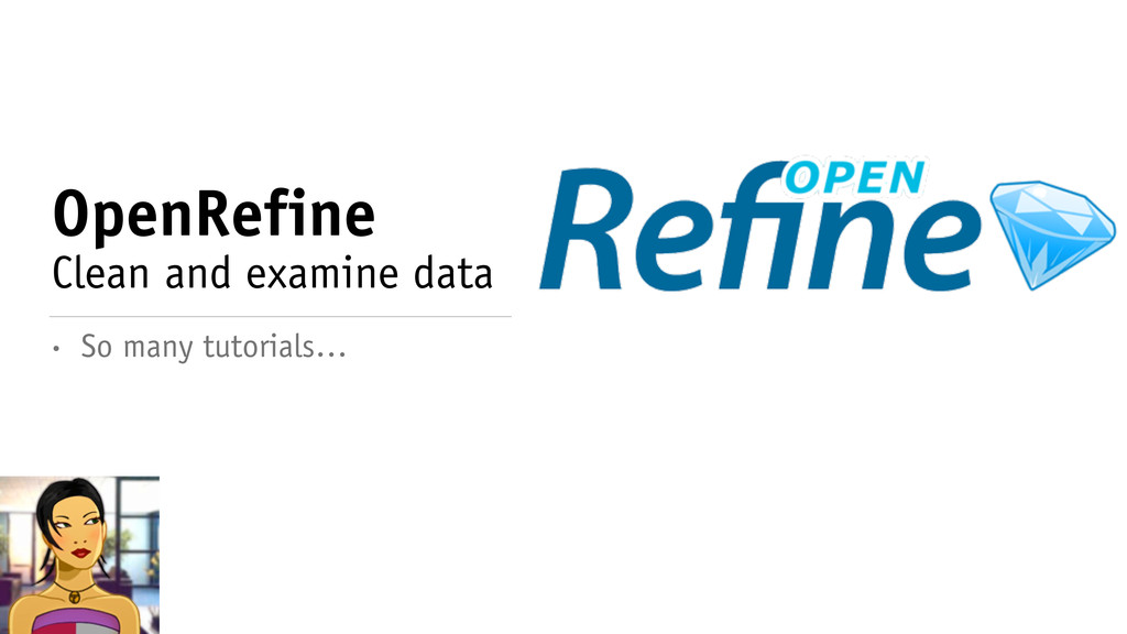 OpenRefine Clean and examine data • So many tut...