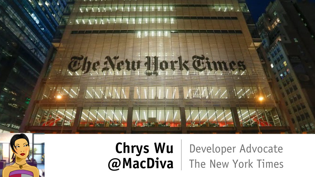 Chrys Wu @MacDiva Developer Advocate The New Yo...