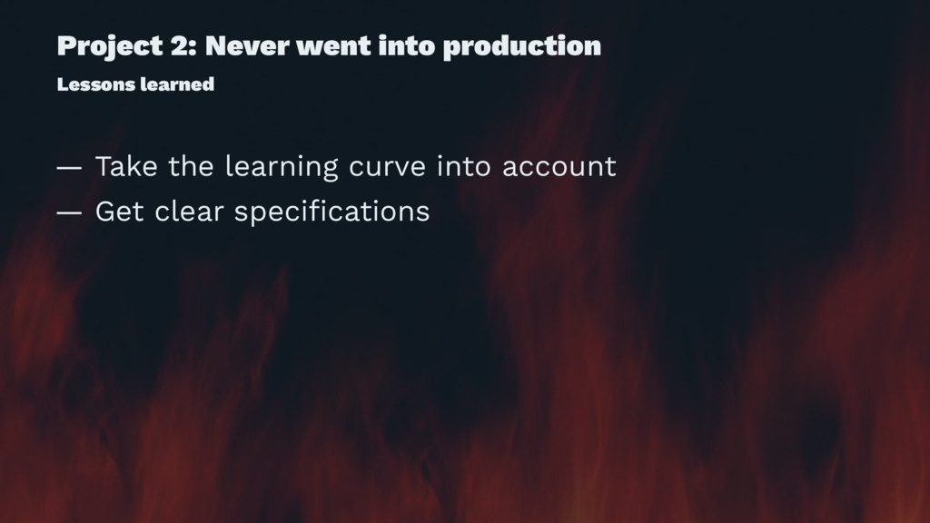 Project 2: Never went into production Lessons l...