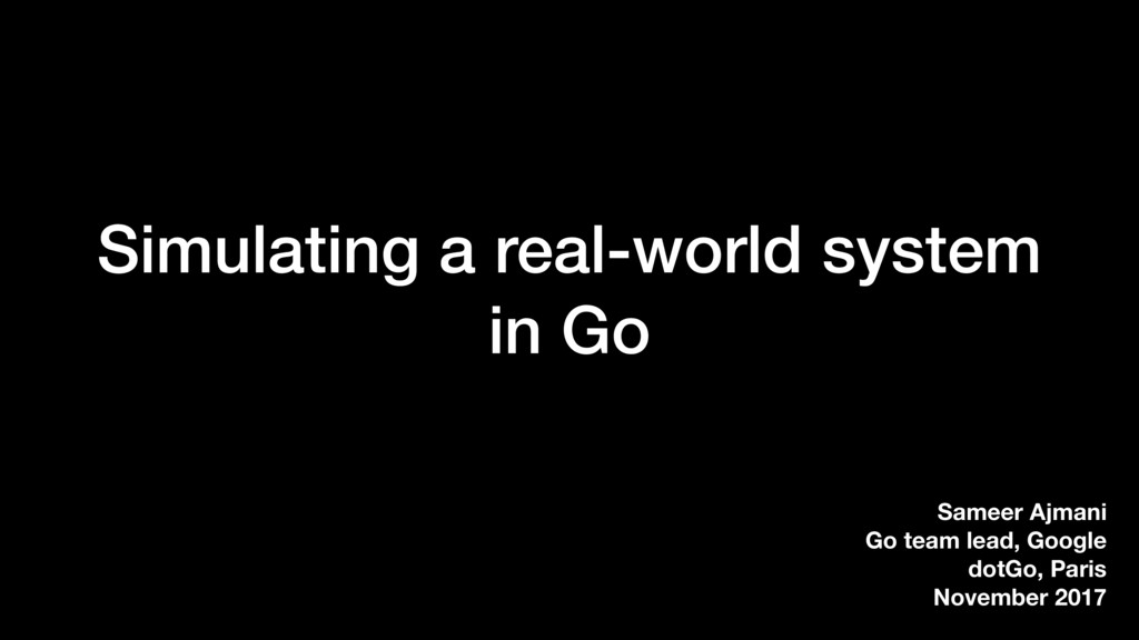 Simulating a real-world system in Go Sameer Ajm...