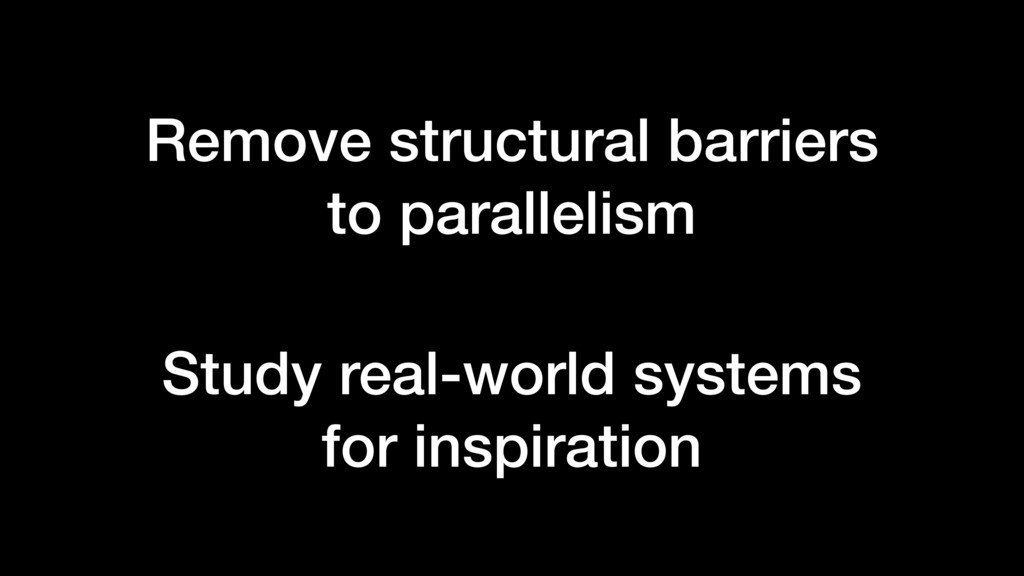 Remove structural barriers to parallelism Study...