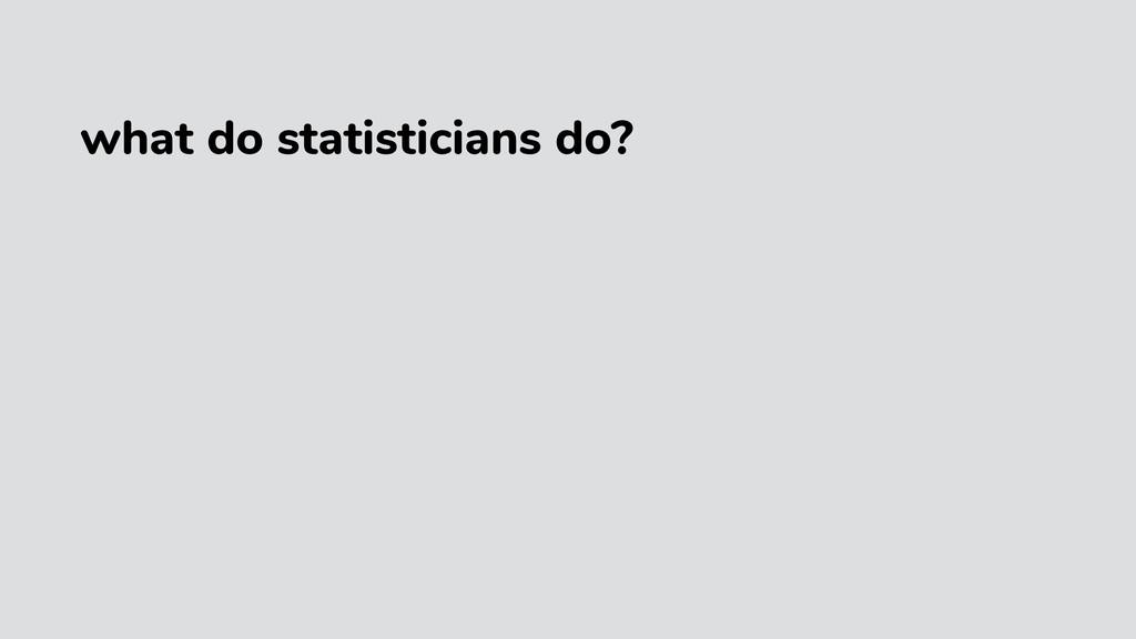 what do statisticians do?