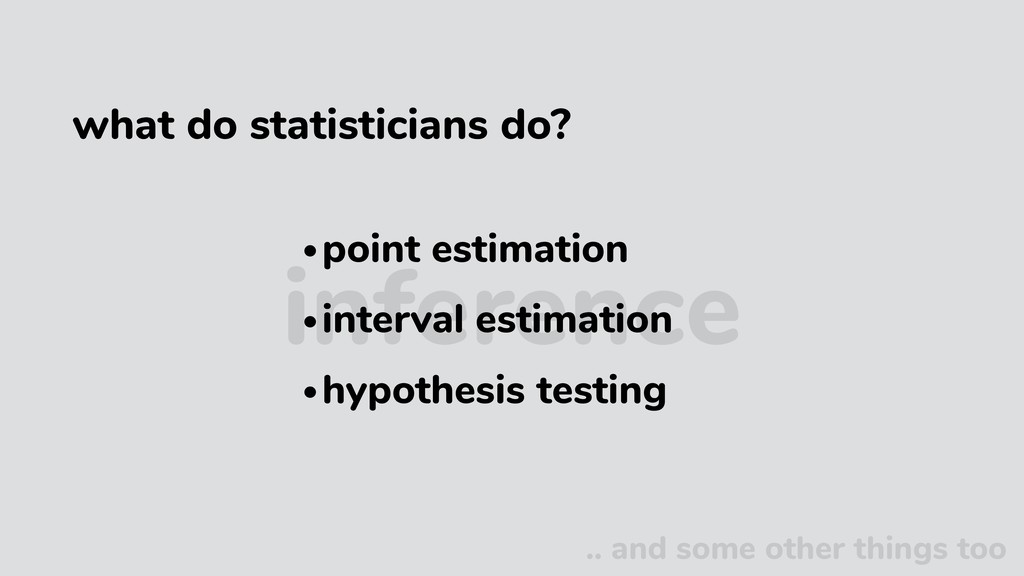 inference •point estimation •interval estimatio...